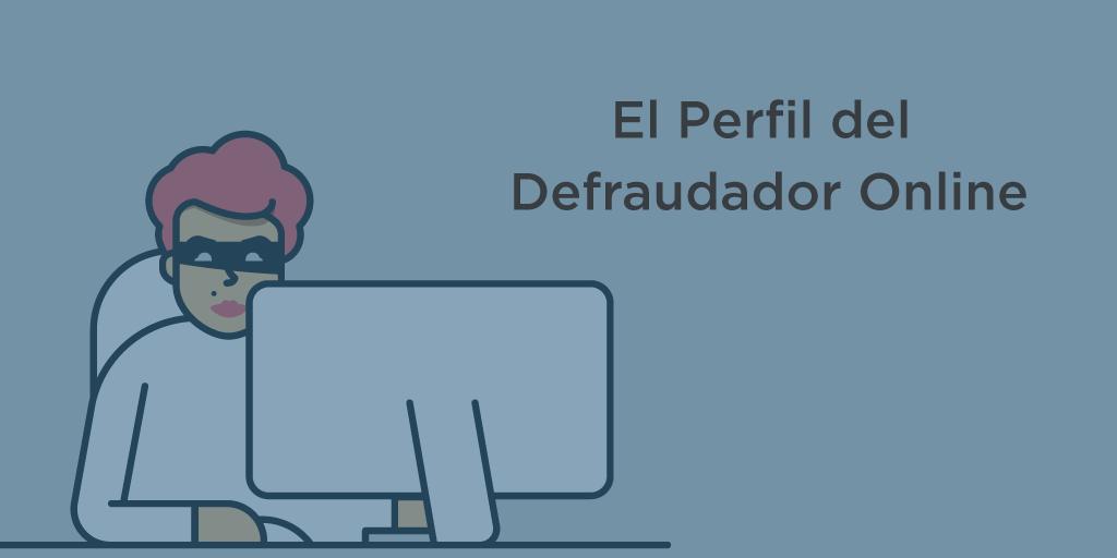 9 claves sobre el perfil del defraudador online