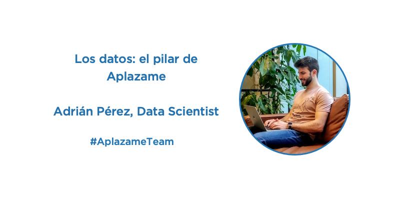 Los datos: el pilar de Aplazame. Así nos lo cuenta Adrián Pérez, nuestro Data Scientist